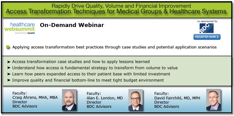 Access Transformation Techniques to Rapidly Drive Quality, Volume and Financial Improvement in Medical Groups and Healthcare Systems