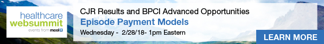 Episode Payment Models: CJR Results and BPCI Advanced Opportunities